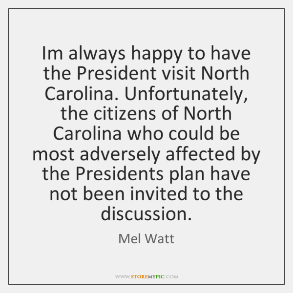 Im always happy to have the President visit North Carolina. Unfortunately, the ...