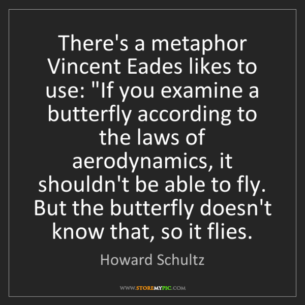"""Howard Schultz: There's a metaphor Vincent Eades likes to use: """"If you..."""