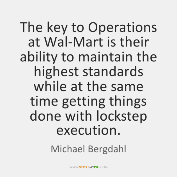 The key to Operations at Wal-Mart is their ability to maintain the ...