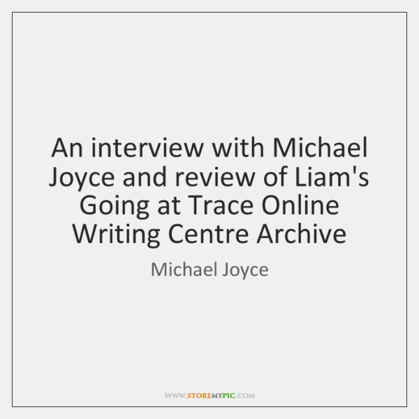 An interview with Michael Joyce and review of Liam's Going at Trace ...