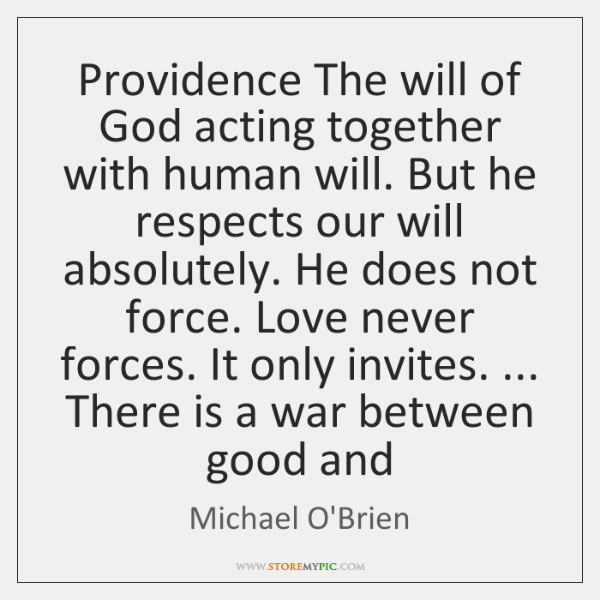 Providence The will of God acting together with human will. But he ...