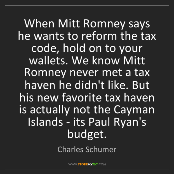 Charles Schumer: When Mitt Romney says he wants to reform the tax code,...