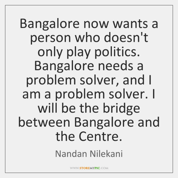 Bangalore now wants a person who doesn't only play politics. Bangalore needs ...