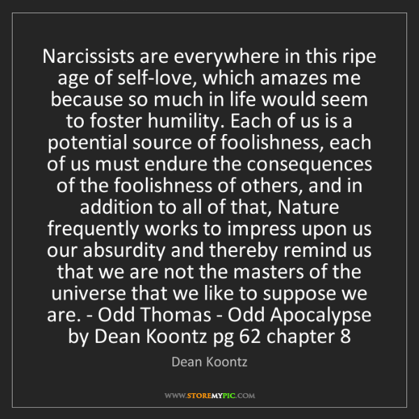 Dean Koontz: Narcissists are everywhere in this ripe age of self-love,...