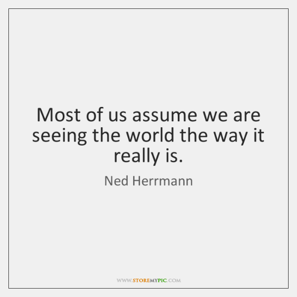 Most of us assume we are seeing the world the way it ...