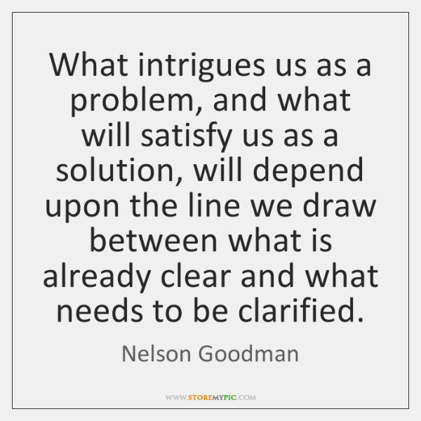 What intrigues us as a problem, and what will satisfy us as ...