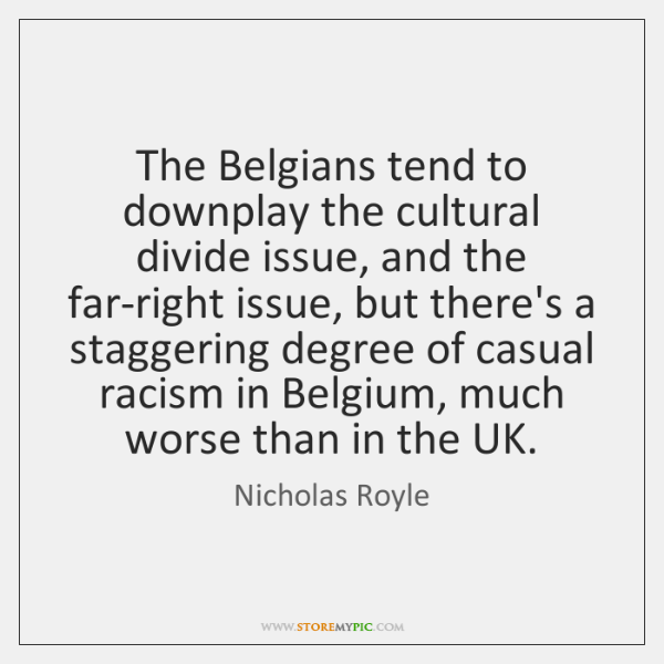 The Belgians tend to downplay the cultural divide issue, and the far-right ...