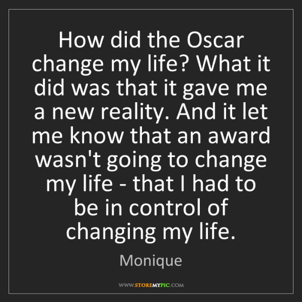 Monique: How did the Oscar change my life? What it did was that...
