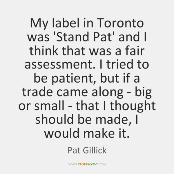 My label in Toronto was 'Stand Pat' and I think that was ...