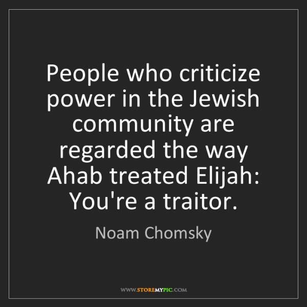 Noam Chomsky: People who criticize power in the Jewish community are...