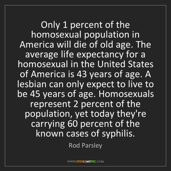 Rod Parsley: Only 1 percent of the homosexual population in America...