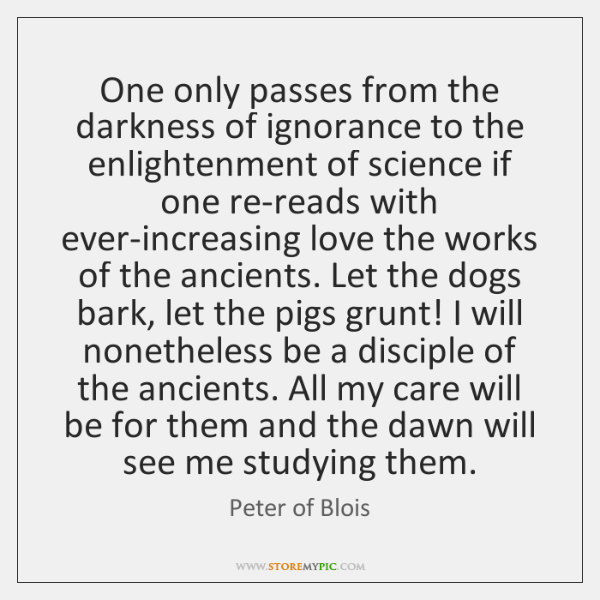 One only passes from the darkness of ignorance to the enlightenment of ...