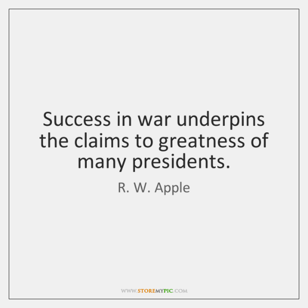 Success in war underpins the claims to greatness of many presidents.