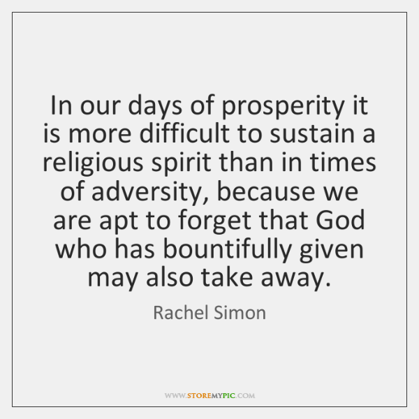 In our days of prosperity it is more difficult to sustain a ...