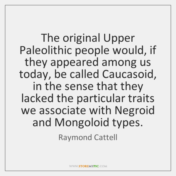The original Upper Paleolithic people would, if they appeared among us today, ...