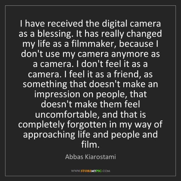 Abbas Kiarostami: I have received the digital camera as a blessing. It...
