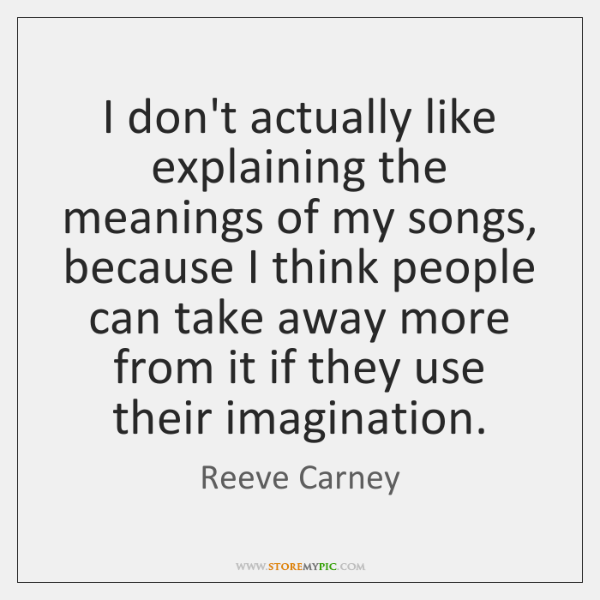I don't actually like explaining the meanings of my songs, because I ...