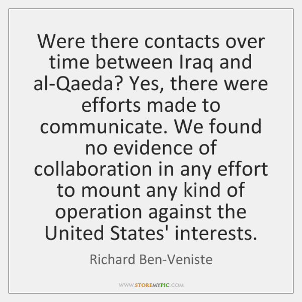 Were there contacts over time between Iraq and al-Qaeda? Yes, there were ...