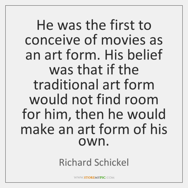 He was the first to conceive of movies as an art form. ...
