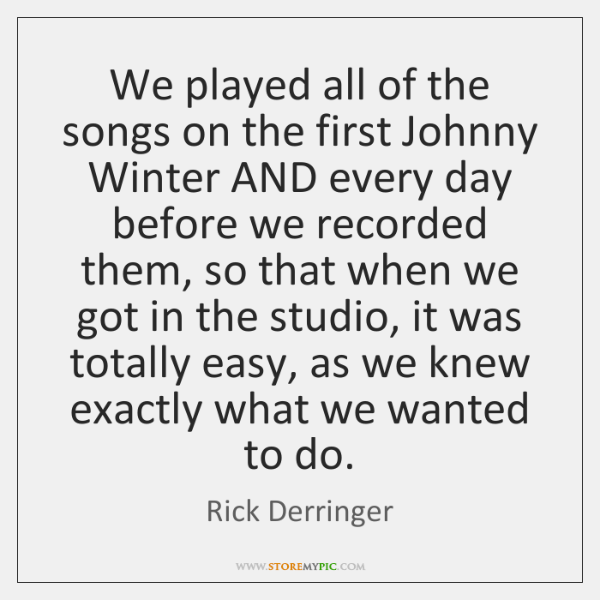 We played all of the songs on the first Johnny Winter AND ...