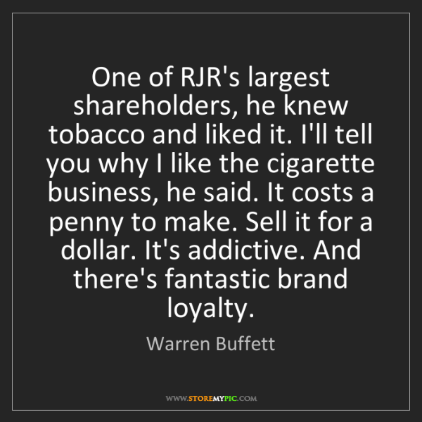 Warren Buffett: One of RJR's largest shareholders, he knew tobacco and...