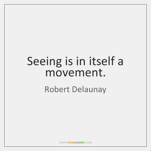 Seeing is in itself a movement.
