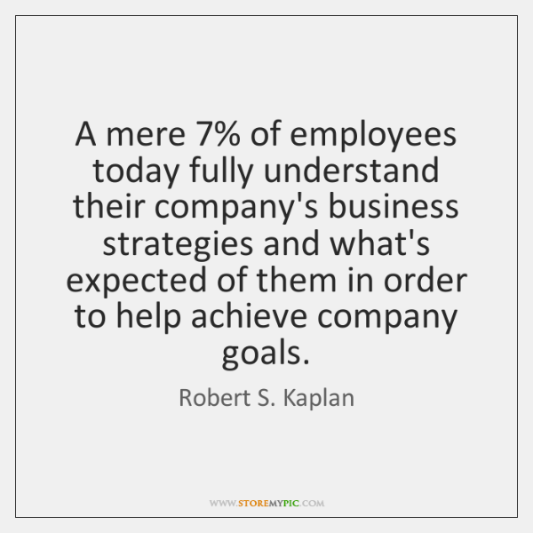 A mere 7% of employees today fully understand their company's business strategies and ...