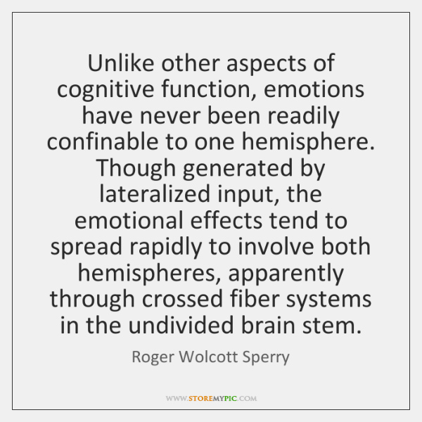 Unlike other aspects of cognitive function, emotions have never been readily confinable ...