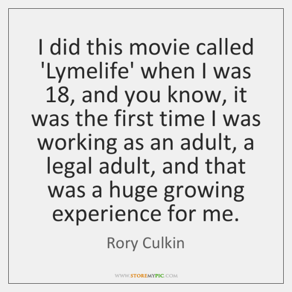 I did this movie called 'Lymelife' when I was 18, and you know, ...