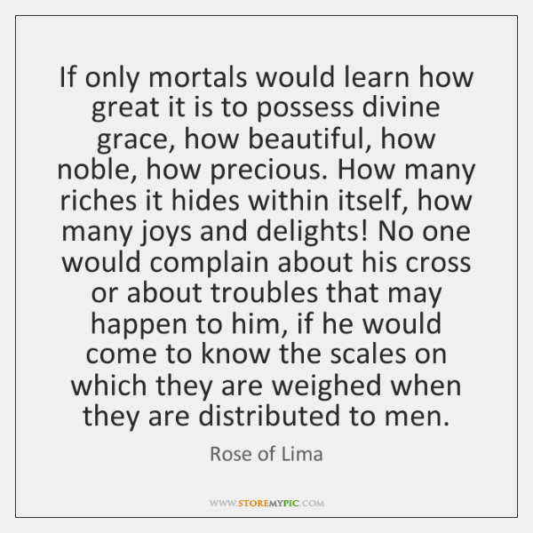 If only mortals would learn how great it is to possess divine ...