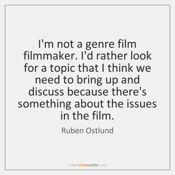 I'm not a genre film filmmaker. I'd rather look for a topic ...