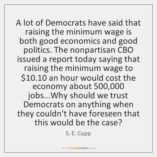 A lot of Democrats have said that raising the minimum wage is ...