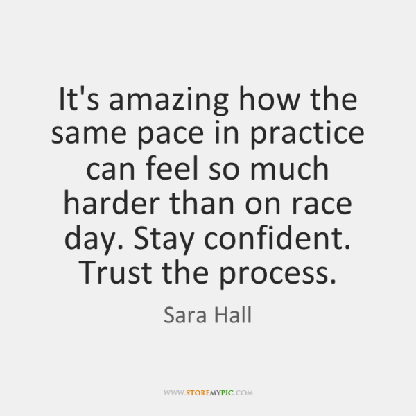 It's amazing how the same pace in practice can feel so much ...