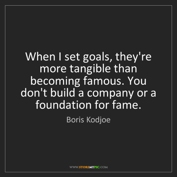 Boris Kodjoe: When I set goals, they're more tangible than becoming...