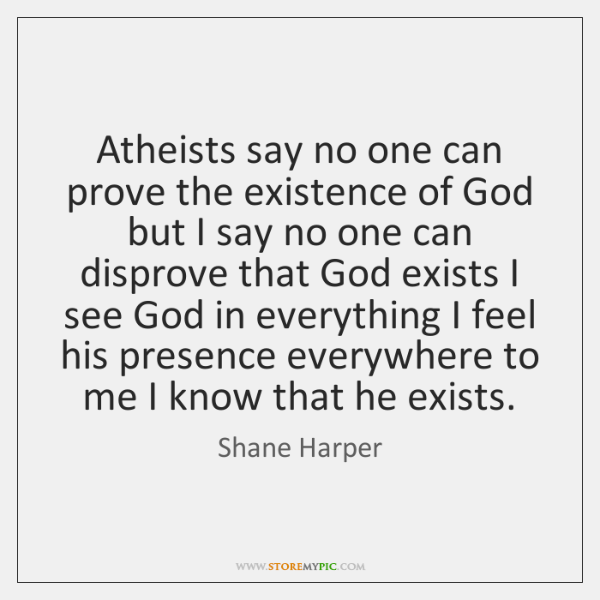 Atheists say no one can prove the existence of God but I ...