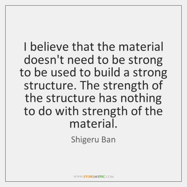 I believe that the material doesn't need to be strong to be ...