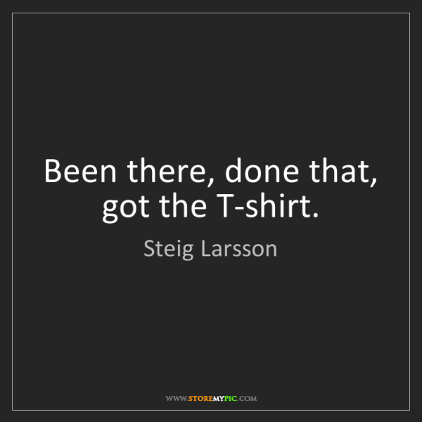 Steig Larsson: Been there, done that, got the T-shirt.