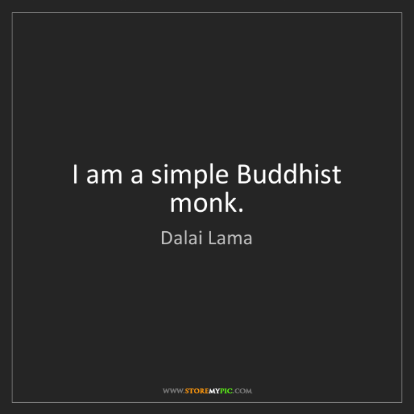 Dalai Lama: I am a simple Buddhist monk.