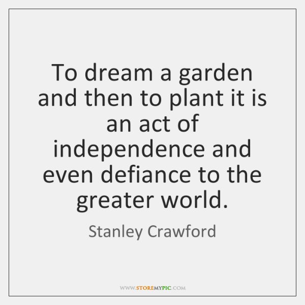 To dream a garden and then to plant it is an act ...