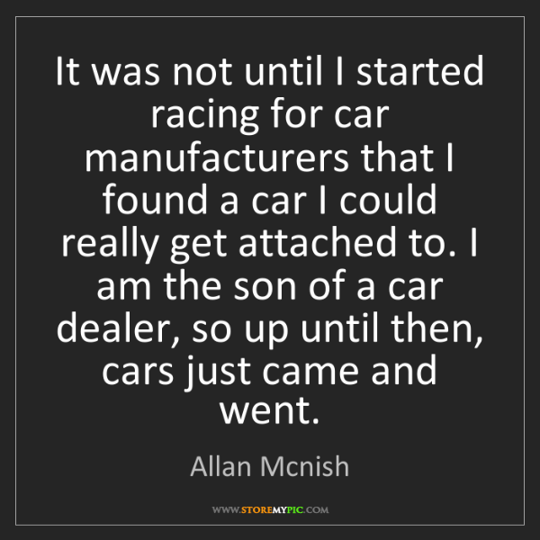 Allan Mcnish: It was not until I started racing for car manufacturers...