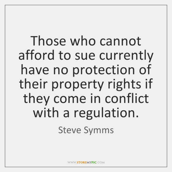 Those who cannot afford to sue currently have no protection of their ...