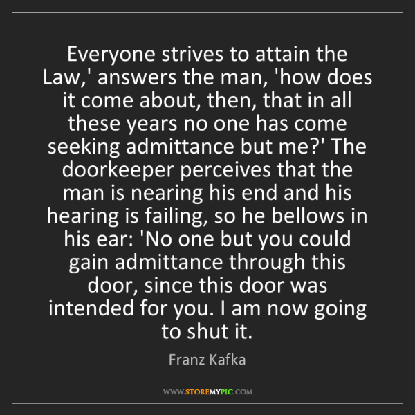 Franz Kafka: Everyone strives to attain the Law,' answers the man,...