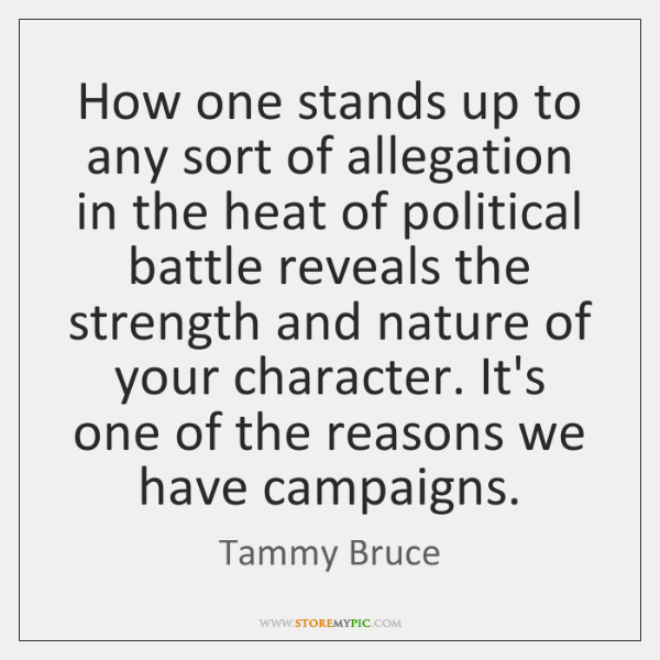 How one stands up to any sort of allegation in the heat ...