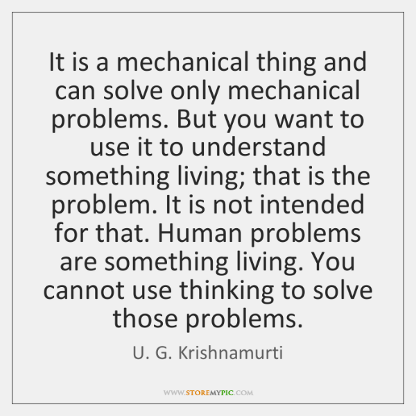 It is a mechanical thing and can solve only mechanical problems. But ...