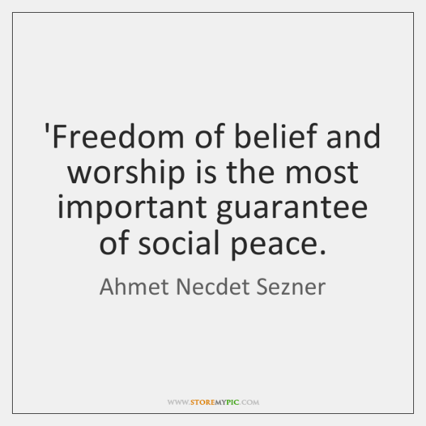 'Freedom of belief and worship is the most important guarantee of social ...