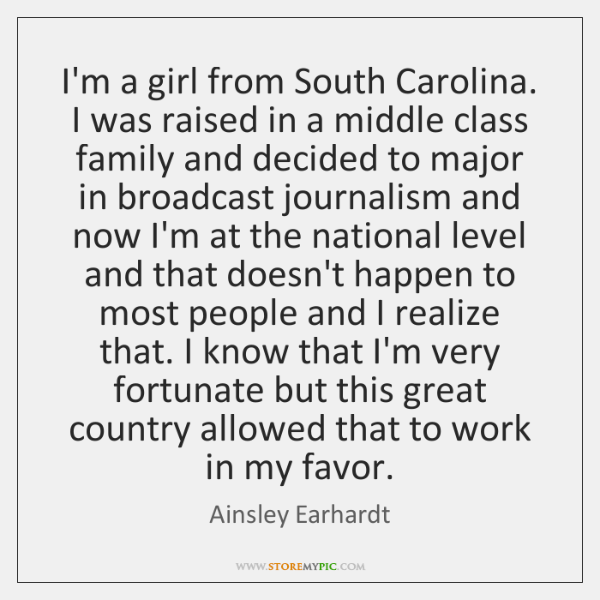 I'm a girl from South Carolina. I was raised in a middle ...