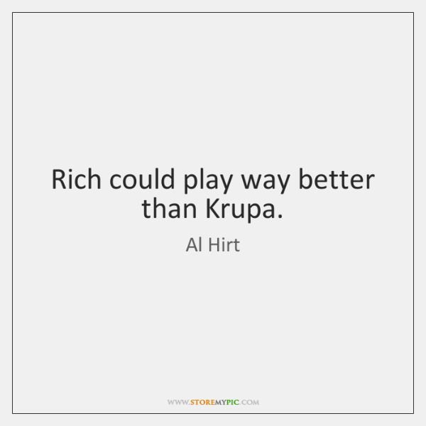 Rich could play way better than Krupa.