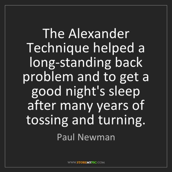 Paul Newman: The Alexander Technique helped a long-standing back problem...