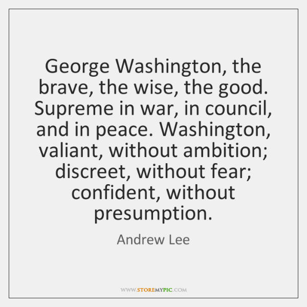 George Washington, the brave, the wise, the good. Supreme in war, in ...