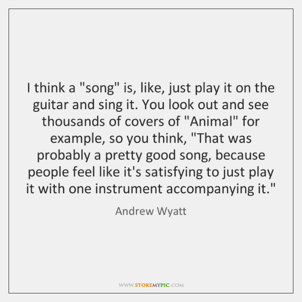 "I think a ""song"" is, like, just play it on the guitar ..."